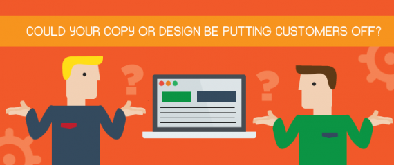 Could Your Copy or Design be Putting Customers Off?
