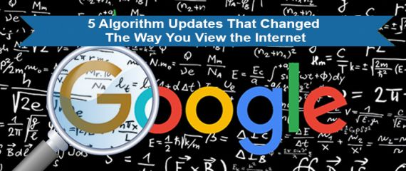 5 Google Algorithm Updates That Changed The Way You View The Internet