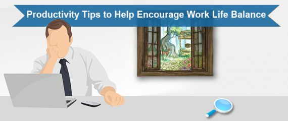 Productivity Tips to Help Encourage Work Life Balance